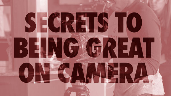 15 Success Secrets for Being Great On Camera In Business Videos  – Guaranteed to Improve Your Bottom Line