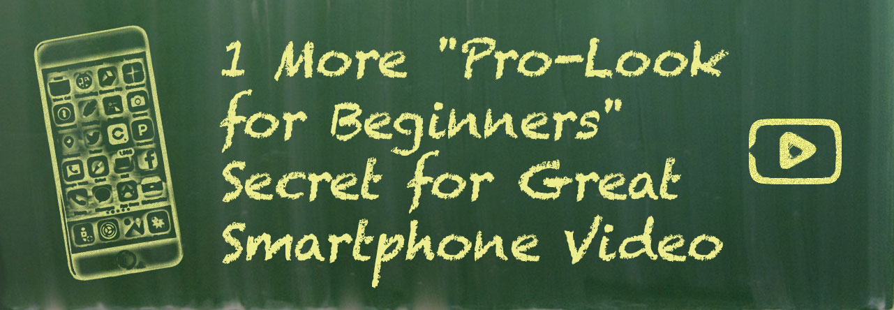 "1 More ""Pro-Look for Beginners"" Secret for Great Smartphone Video"