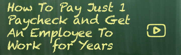 How To Pay An Employee Just 1 Paycheck and Keep Them Working for Years for Free