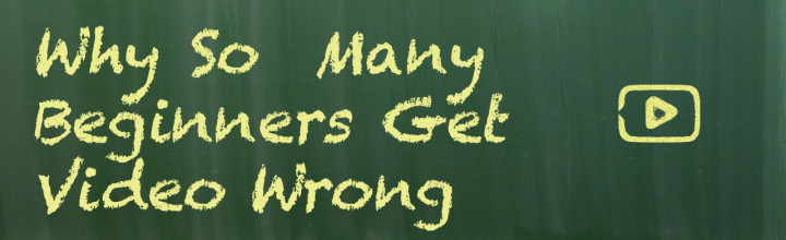Why So Many Beginners Get Video Wrong