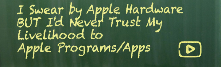 I Swear By Apple Hardware but I'd NEVER Trust My Livelihood to Apple Programs