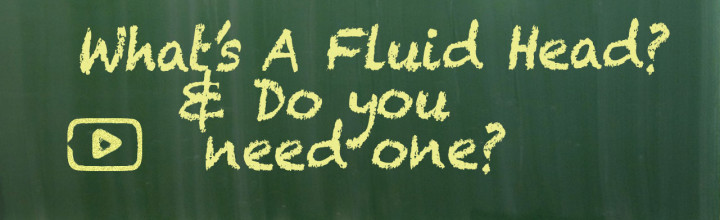 What's A Fluid Head? Do you need one?