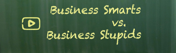 Business Smarts vs. Business Stupids
