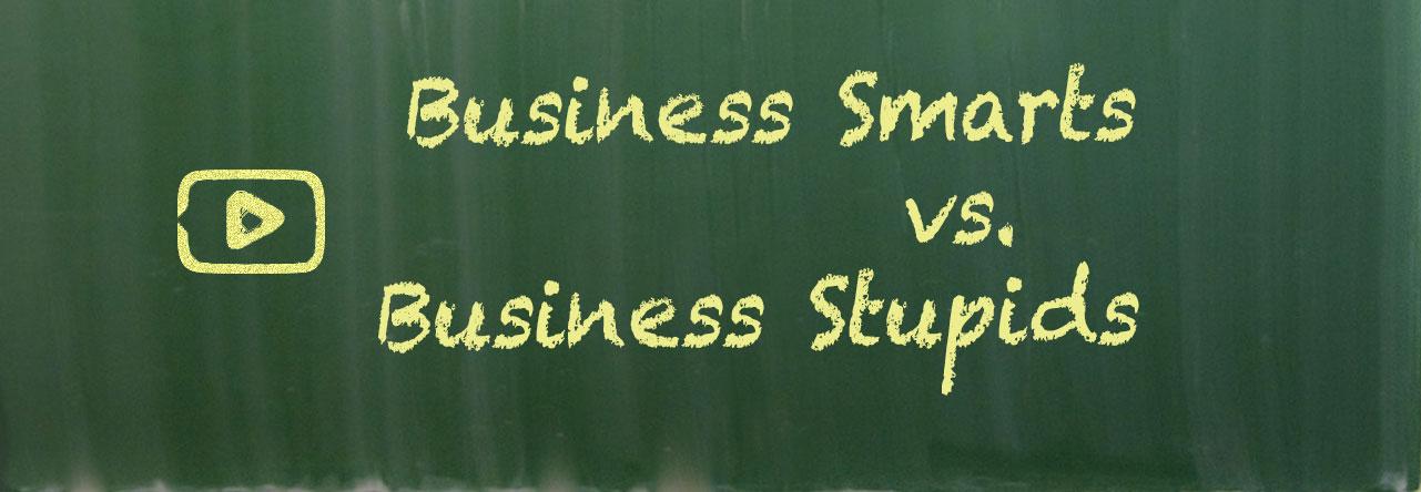 Business Smarts vs. Business Stupids