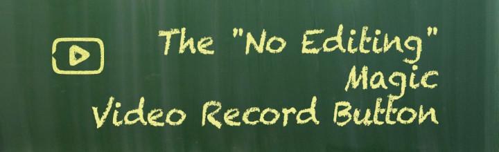 """The """"No Editing"""" Magic Video Record Button"""