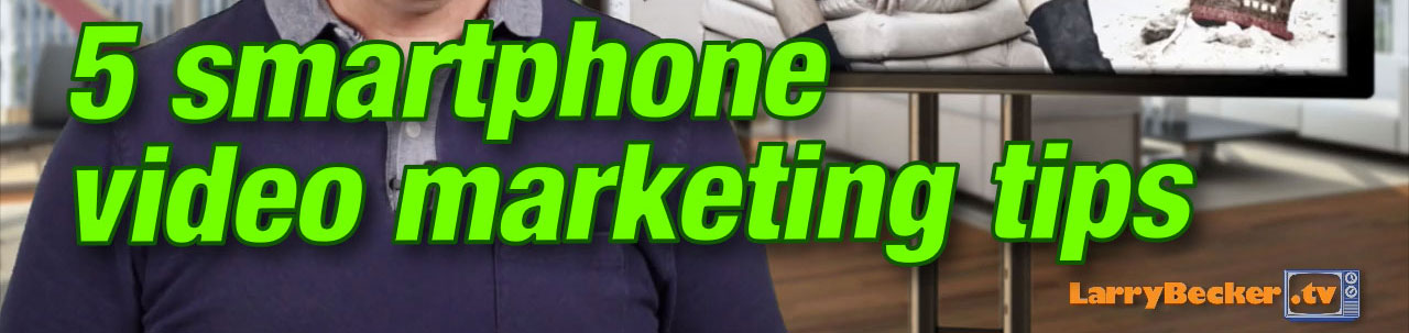 5 Quick Tips for Smartphone Business Marketing Videos